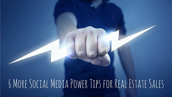 6 More Social Media Power Tips for Real Estate Sales