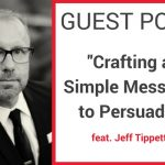 Guest Blog | Crafting a Simple Message to Persuade