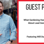 Guest Blog | What Gardening Has Taught Me About Lead Generation