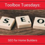 Toolbox Tuesdays | SEO for Home Builders