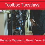 Toolbox Tuesdays: Use Bumper Videos to Boost Your Brand