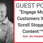 Guest Blog | Engage More Customers With Scroll Stopping Content™