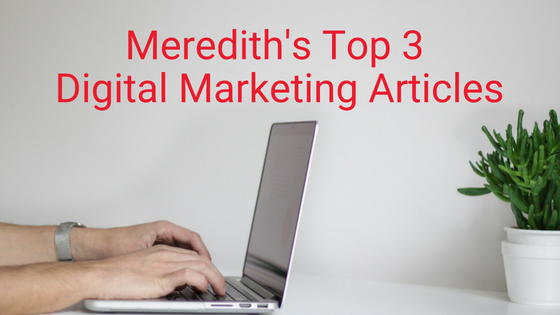 Meredith's Top 3 Digital Marketing Articles
