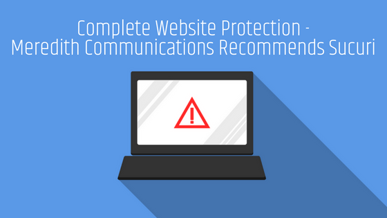 Complete Website Protection - Meredith Communications Recommends Sucuri