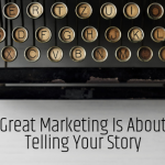 Guest Post | Great Marketing Is About Telling Your Story