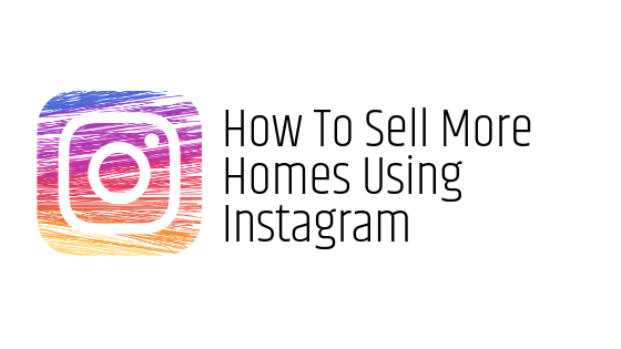 How to sell more homes using Instagram