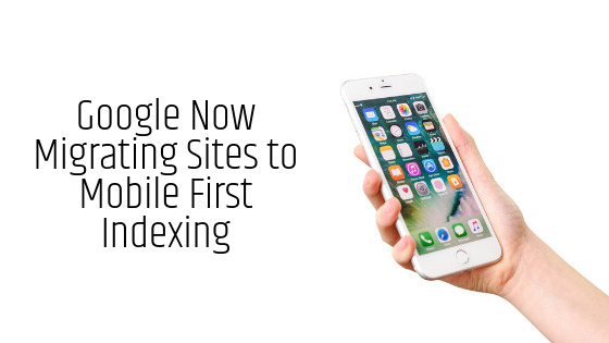 Google Now Migrating Sites to Mobile First Indexing