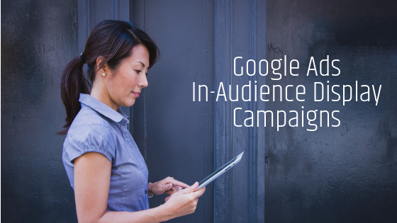 Google Ads In-Audience Display Campaigns