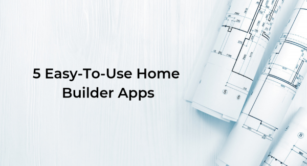 5 Easy-To-Use Home Builder Apps