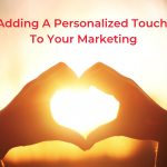 Adding A Personalized Touch To Your Marketing