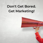 Don't Get Bored—Get Marketing!