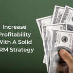 Increase Profitability With A Solid CRM Strategy