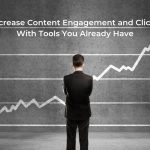 Increase Content Engagement and Clicks With Tools You Already Have
