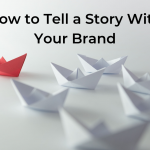 How to Tell a Story With Your Brand