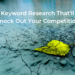 Keyword Research That'll Knock Out Your Competition