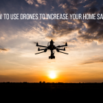 How To Use Drones to Increase Your Home Sales