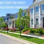 How To Craft The Perfect Conversation With Homebuyers