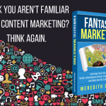 Think You Aren't Familiar With Content Marketing? Think Again.