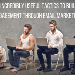 7 Incredibly Useful Tactics to Build Engagement Through Email Marketing