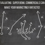 How Evaluating The Super Bowl Commercials Can Help Make Your Marketing FANtastic!