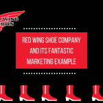Redwing Shoe Company and its FANTASTIC Marketing Example