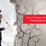 B.O.L.D. Series—B is For Breaking Barriers