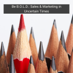 Be B.O.L.D.: Sales & Marketing in Uncertain Times