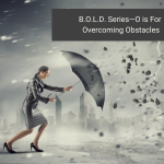 B.O.L.D. Series—O is For Overcoming Obstacles