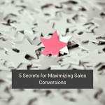 5 Secrets for Maximizing Sales Conversions