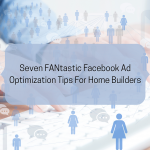 7 FANtastic Facebook Ad Optimization Tips for Home Builders