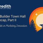 August Builder Town Hall Recap, Part II: Shining a Light on Marketing Innovation