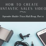 How to Create FANtastic Sales Videos – Sept Builder Town Hall Recap, Part II